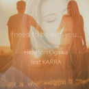 I need to be with you... feat.KARRA/Hidenori Ogawa