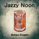 Jazzy Noon/Bofura Project