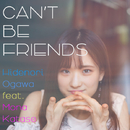 CAN'T BE FRIENDS feat. Mona Katase/Hidenori Ogawa