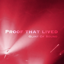 Proof that lived/Glint Of Sound