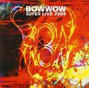 BOWWOW SUPER LIVE 2004/BOWWOW