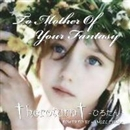To Mother Of Your Fantasy/† heroturn † -ひろたん-