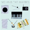 No And The Maybes/No And The Maybes