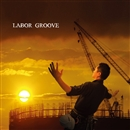 LABOR GROOVE/LABOR GROOVE