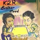 Brother Hood/K2R