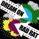 DREAM ON/RAD RAT