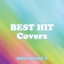 BEST HIT Covers ~男性ヴォーカリスト 3~/Various Artists