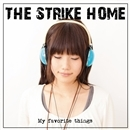 My favorite things/THE STRIKE HOME
