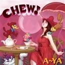CHEW!/A~YA