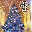 雪~Merry Merry Merry Xmas Ver.~/LOOZ