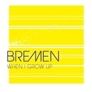 WHEN I GROW UP/BREMEN