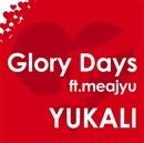 Glory days ft.meajyu(配信限定パッケージ)/YUKALI