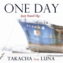 One Day -Just Stand Up-(配信限定パッケージ)/TAKACHA Feat.LUNA