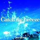 Catch the breeze/jazzythm