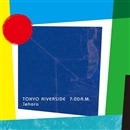 Tokyo Riverside 7:00 a.m./iehara