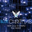 BLUE CHRISTMAS/DIORI a.k.a. D-ORIGINU Feat. KLOOZ