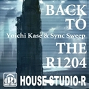 BACK TO THE R1204 ep/Yoichi Kase & SYNC SWEEP
