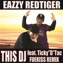 "THIS DJ Feat. Ticky""D""Tac ~ FUEKISS REMIX(配信限定パッケージ)/EAZZY RED TIGER"