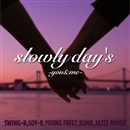 SLOWLY DAY'S -YOU&ME-/SWING-B.SOY-B.BOND feat YOUNG FREEZ & JAZEE MINOR(配信限定パッケージ)/LUCK-END
