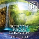 Birth From Death/RE-TD
