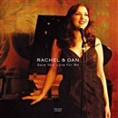 Save Your Love For Me/Rachel & Dan