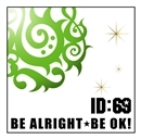 BE ALRIGHT★BE OK!/ID:69