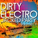 DIRTY ELECTRO JACKED PARTY Volume.01/V.A