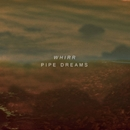 PIPE DREAMS/WHIRR