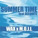 SUMMER TIME feat.DEEQUITE/WAX × M.O.J.I.