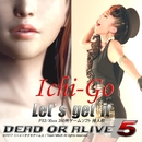 Let's get it 「DEAD OR ALIVE 5」挿入歌/Ichi-Go