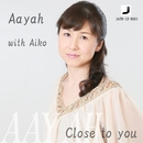 Close to you/Aayah with Aiko