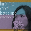 find me, and love me/山岡永美
