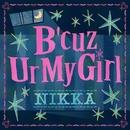 B'cuz Ur My Girl(配信限定パッケージ)/NIKKA