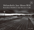 Melancholic Jazz Moon BLK/Kenichiro Nishihara And The Jazcrafts
