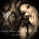 Come Here To Next To Me ~ur not alone~/Riia.B.Swear