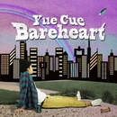 Bareheart/Yue Cue