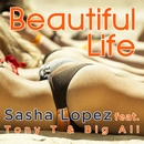 Beautiful Life (feat. Tony T. & Big Ali)/Sasha Lopez