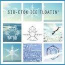 SIR-ETOK ICE FLOATIN'/MICHITA