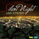 SILENT NIGHT/ARM STRONG