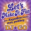 Let's Make It Fun feat. Kayzabro(DS455), mai, pukkey/DJ☆GO