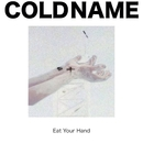 Eat Your Hand/Cold Name