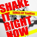 SHAKE IT RIGHT NOW/YuuKiss