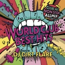 WORLD CLUB BEST HITS mixed by DJ DIRTFLARE/DJ DIRTFLARE