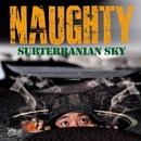 SUBTERRANIAN SKY/NAUGHTY