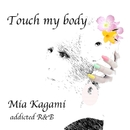 touch my body/加賀美ミアaddicted R&B