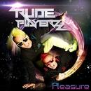 Pleasure/RUDE PLAYERZ