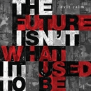 THE FUTURE ISN'T WHAT IT USED TO BE/EXIT CALM