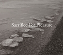 Sacrifice For Pleasure/Chihei Hataketama