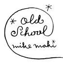 OLD SCHOOL/マイク・真木