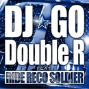 DOUBLE-R feat. RIDE RECO SOLDIER/DJ☆GO